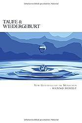 Taufe und Wiedergeburt: Lebens- & Kirchenfragen - Band 4 (Die gro?en Lebens- und Kirchenfragen)