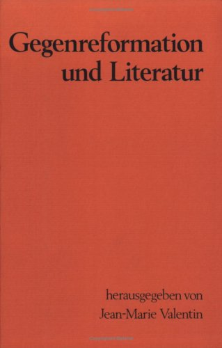 Gegenreformation und Literatur: Beiträge zur interdisziplinären Erforschung der katholischen Reformbewegung