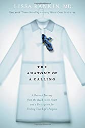 The Anatomy of a Calling: A Doctor's Journey from the Head to the Heart and a Prescription for Finding Your Life's Purpose by Lissa Rankin (2015-12-29)