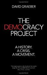 The Democracy Project: A History, a Crisis, a Movement by David Graeber (2013-04-09)
