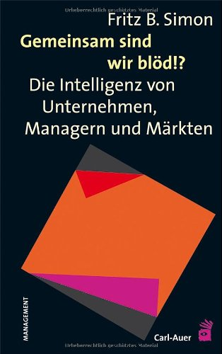 Buchseite und Rezensionen zu 'Gemeinsam sind wir blöd!?: Die Intelligenz von Unternehmen, Managern und Märkten' von Fritz. B. Simon