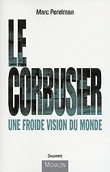 Le Corbusier - Une froide vision du monde