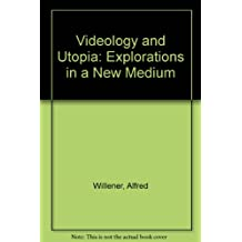 Videology and Utopia: Explorations in a New Medium