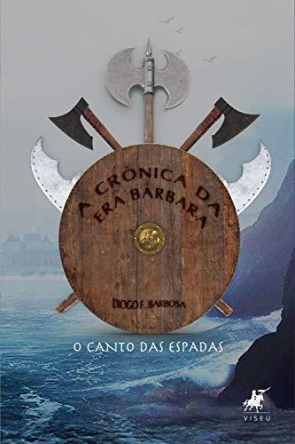 A crônica da era bárbara: O canto das espadas (Portuguese Edition) por Diogo F. Barbosa
