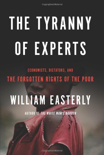 Tyranny of Experts: Economists, Dictators, and the Forgotten Rights of the Poor