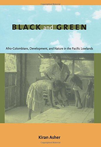 Black and Green: Afro-Colombians, Development, and Nature in the Pacific Lowlands