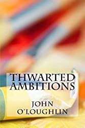 [(Thwarted Ambitions)] [By (author) John James O'loughlin] published on (May, 2014)
