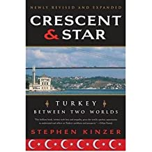 [(Crescent and Star: Turkey Between Two Worlds)] [Author: Stephen Kinzer] published on (January, 2009)
