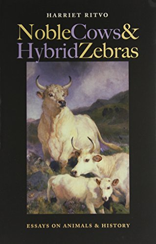 Noble Cows and Hybrid Zebras: Essays on Animals and History