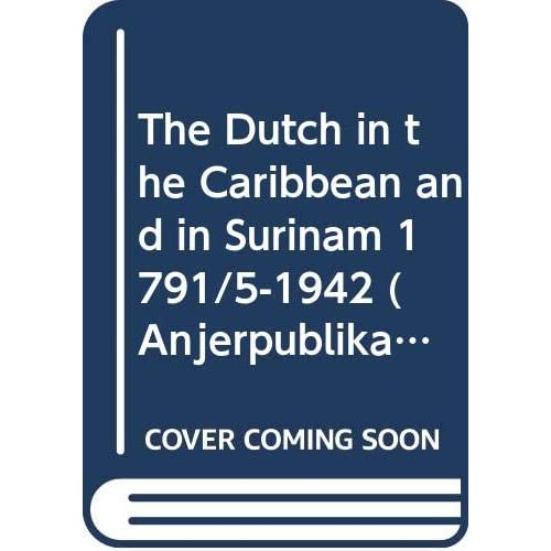 The Dutch in the Caribbean and in Surinam 1791/5-1942