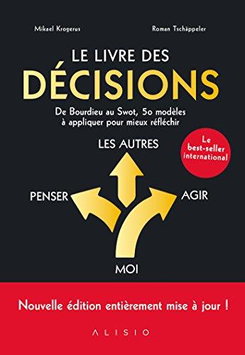 Le livre des décisions : De Bourdieu au SWOT, 50 modèles à appliquer pour mieux réfléchir par Mikael Krogerus