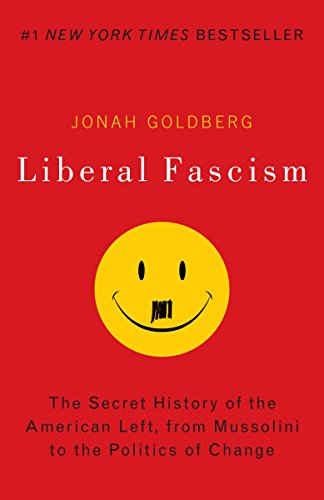 Liberal Fascism: The Secret History of the American Left, from Mussolini to the Politics of Change por Jonah Goldberg