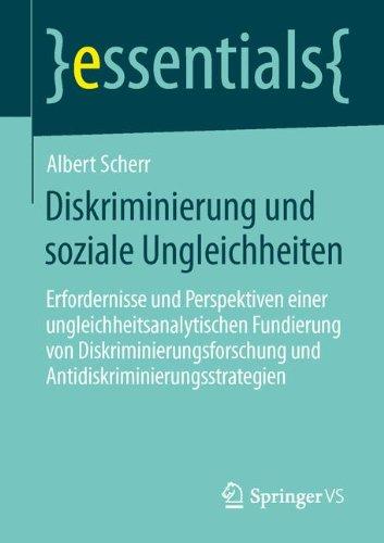 Diskriminierung und soziale Ungleichheiten: Erfordernisse und Perspektiven einer ungleichheitsanalytischen Fundierung von Diskriminierungsforschung und Antidiskriminierungsstrategien (essentials)