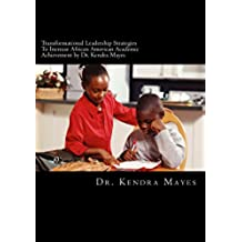 Administrators Implementing Transformational Leadership Strategies To Increase African American Academic Achievement: Transformational Leadership (English Edition)