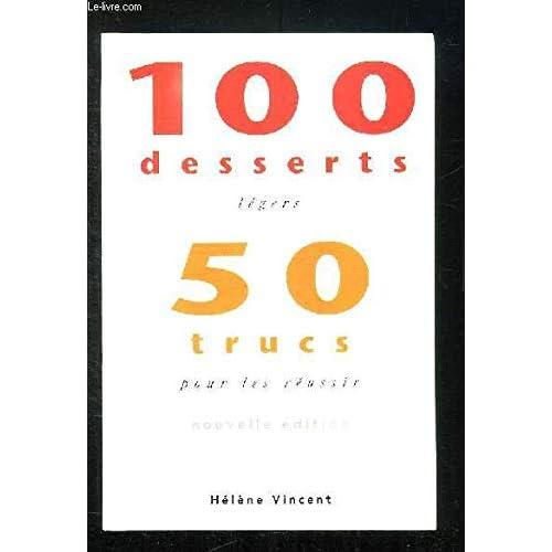 Hélène VINCENT / 100 desserts légers 50 Trucs pour les réussir / Nouvelle édition 1991 Guide Pratique de la Pâtisserie