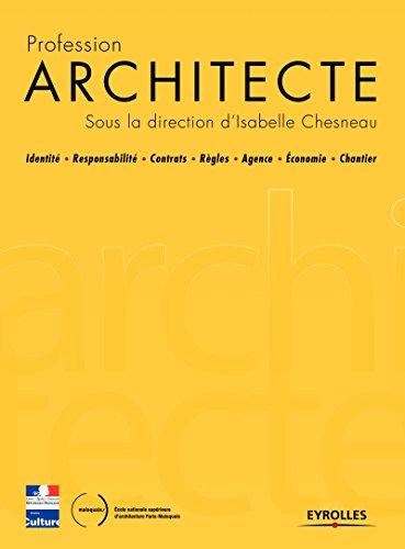 Profession Architecte: Identité - Responsabilité - Contrats - Règles - Agence - Economie - Chantier