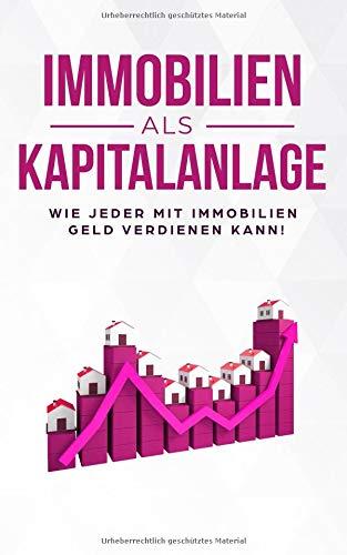 Immobilien als Kapitalanlage: Wie jeder mit Immobilien Geld verdienen kann!