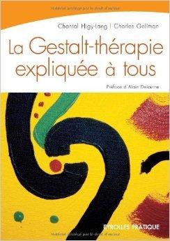 La Gestalt-thérapie expliquée à tous : Intelligence relationnelle et art de vivre de Chantal Higy-Lang,Charles Gellman,Alain Delourme (Préface) ( 8 novembre 2007 )