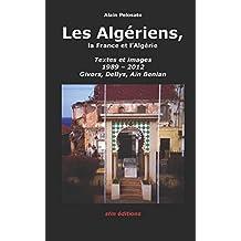 Les Algériens - L'Algérie et la France: Textes et images 1989 – 2012, Givors, Dellys, Aïn Benian