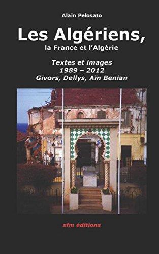 Les Algériens - L'Algérie et la France: Textes et images 1989 - 2012, Givors, Dellys, Aïn Benian