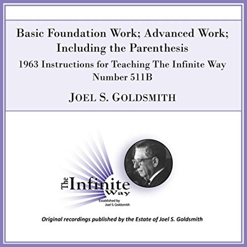 Advanced Foundation (Basic Foundation Work; Advanced Work; Including the Parenthesis (1963 Instructions for Teaching the Infinite Way, Number 511b) [Live])