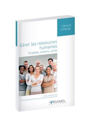 Gérer les ressources humaines : Finalités, actions, outils par Gérard Lelarge