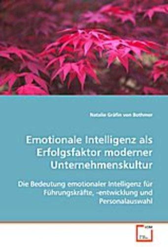Emotionale Intelligenz als Erfolgsfaktor modernerUnternehmenskultur: Die Bedeutung emotionaler Intelligenz fürFührungskräfte, -entwicklung und Personalauswahl