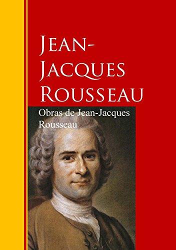 Obras de Jean-Jacques Rousseau: Biblioteca de Grandes Escritores por Jean-Jacques Rousseau