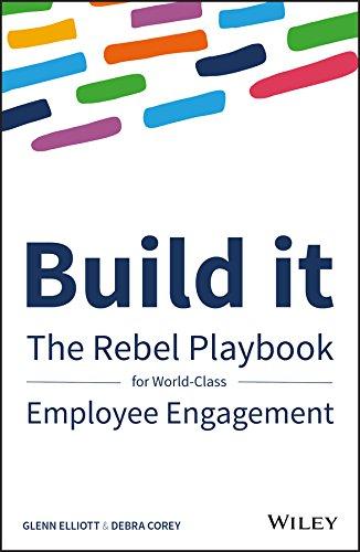 Build It: The Rebel Playbook for World-Class Employee Engagement por Glenn Elliott