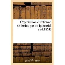 Organisation chrétienne de l'usine par un industriel : rapports présentés au congrès: de Nantes et de Lyon, 1873-1874
