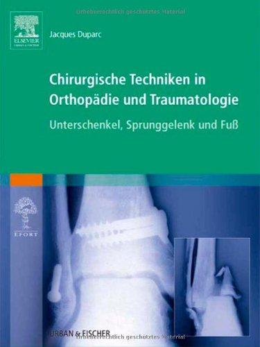 Chirurgische Techniken in Orthopädie und Traumatologie 8 Bände: Chirurgische Techniken in Orthopädie und Traumatologie: Unterschenkel, Sprunggelenk und Fuß