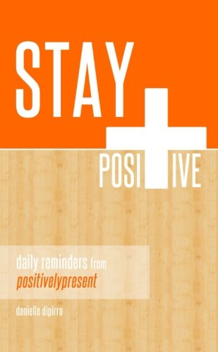 Stay Positive : Daily Reminders from Positively Present