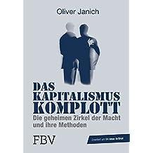 Das Kapitalismus-Komplott: Die geheimen Zirkel der Macht und ihre Methoden