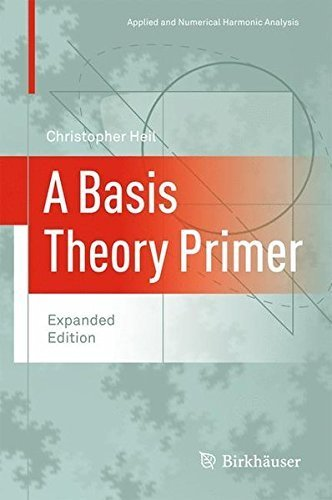 A Basis Theory Primer: Expanded Edition (Applied and Numerical Harmonic Analysis) by Christopher Heil (2010-11-11)