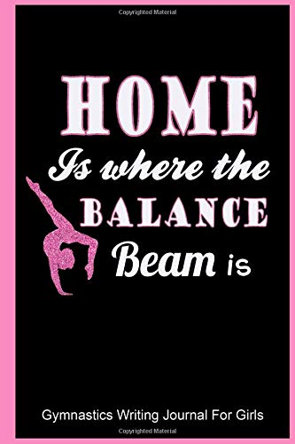 Home Is Where The Balance Beam Is: Gymnastics Writing Journal For Girls: College Ruled Blank Lined Paper por PlaneTree Family Productions