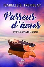 Passeur d'âmes - De l'Ombre à la Lumière de Isabelle B. Tremblay
