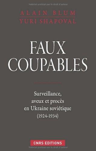 Faux coupables. Surveillance, aveux et procès en Ukraine soviétique (1924-1934) par Alain Blum