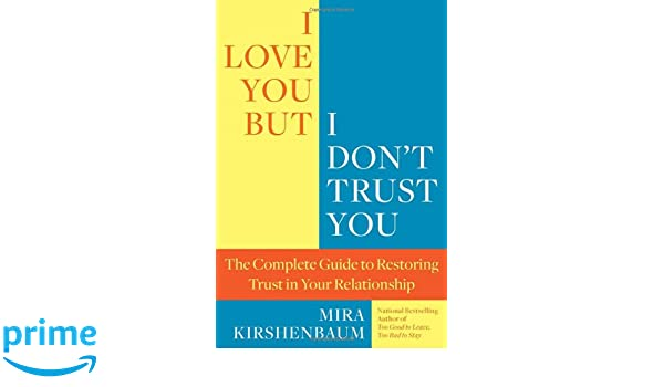 I love you but i dont trust you the complete guide to restoring i love you but i dont trust you the complete guide to restoring trust in your relationship amazon mira kirshenbaum fremdsprachige bcher fandeluxe Gallery