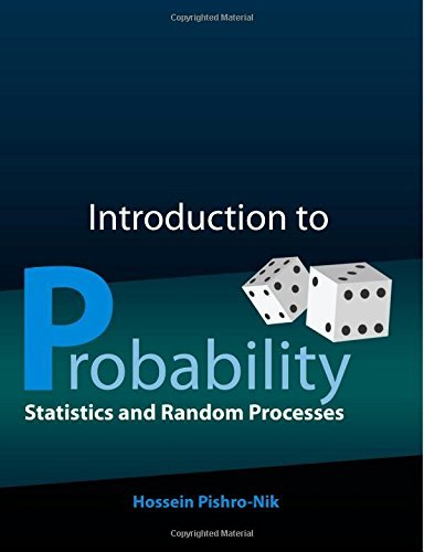 Introduction to Probability, Statistics, and Random Processes: Written by Hossein Pishro-Nik, 2014 Edition, Publisher: Kappa Research, LLC [Paperback]