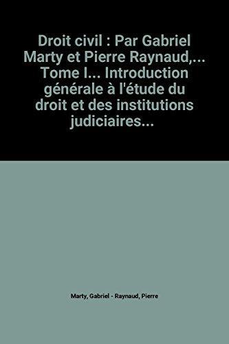 Droit civil : Par Gabriel Marty et Pierre Raynaud,... Tome I... Introduction générale à l'étude du droit et des institutions judiciaires... Le statut des personnes physiques et morales... Programme des études de 1re année de licence en droit par Gabriel Marty