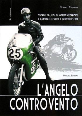 L'Angelo Controvento: Storia E Tragedia Di Angelo Bergamonti