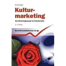 Kulturmarketing: Das Marketingkonzept für Kulturbetriebe (dtv Beck Wirtschaftsberater)
