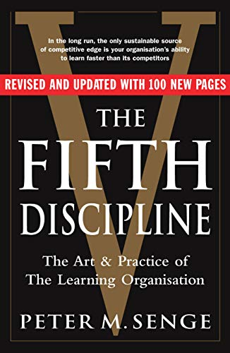 The Fifth Discipline: The art and practice of the learning organization: Second edition