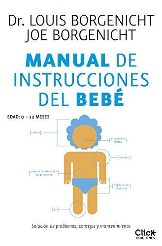 Manual de instrucciones del bebé: Solución de problemas, consejos y mantenimiento (Spanish Edition)
