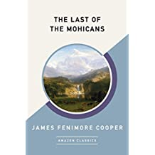 The Last of the Mohicans (AmazonClassics Edition) (English Edition)