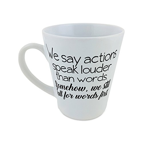 mug-with-we-say-actions-speak-louder-than-words-somehow-we-still-fall-for-words-first