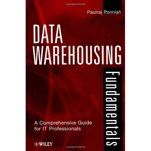 Data Warehousing Fundamentals: A Comprehensive Guide for IT Professionals by Paulraj Ponniah (2001-08-03)