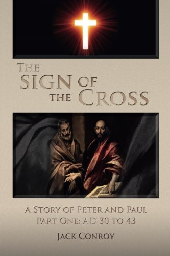 The Sign of the Cross: A Story of Peter and Paul Part One: AD 30 to 43 (The Empty Cross) (Volume 1) by Jack Conroy (2015-08-12)