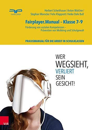 Fairplayer.Manual – Klasse 7–9: Förderung von sozialen Kompetenzen - Prävention von Mobbing und Schulgewalt. Theorie- und Praxismanual für die Arbeit mit Jugendlichen in Schulklassen