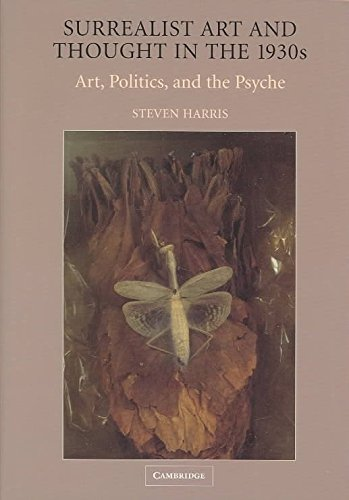 [(Surrealist Art and Thought in the 1930s : Art, Politics, and the Psyche)] [By (author) Steven Harris] published on (January, 2004)